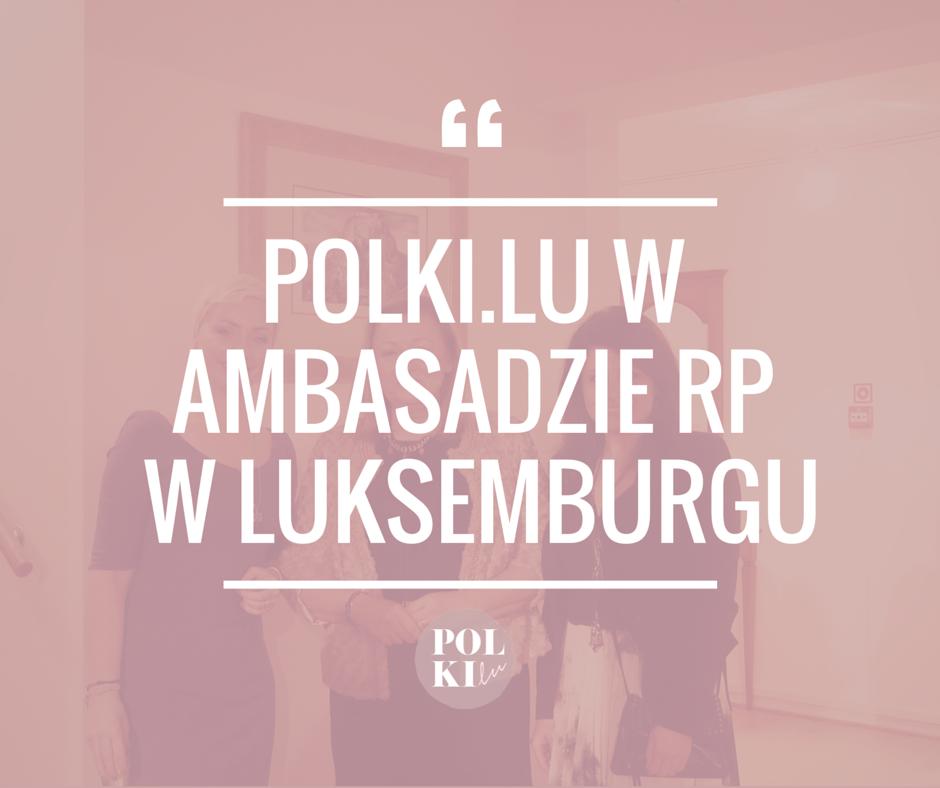 POLKI.LU w ambasadzie RP w LUKSEMBURGU (1)